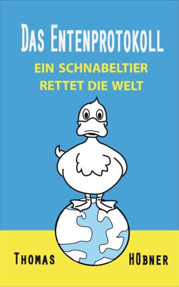 Der Roman: Das Entenprotokoll, von Thomas Hübner